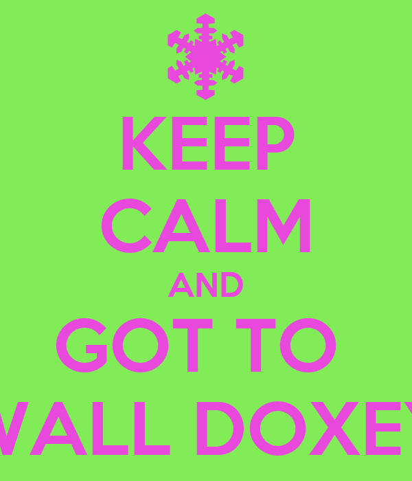 KEEP CALM AND GOT TO  WALL DOXEY