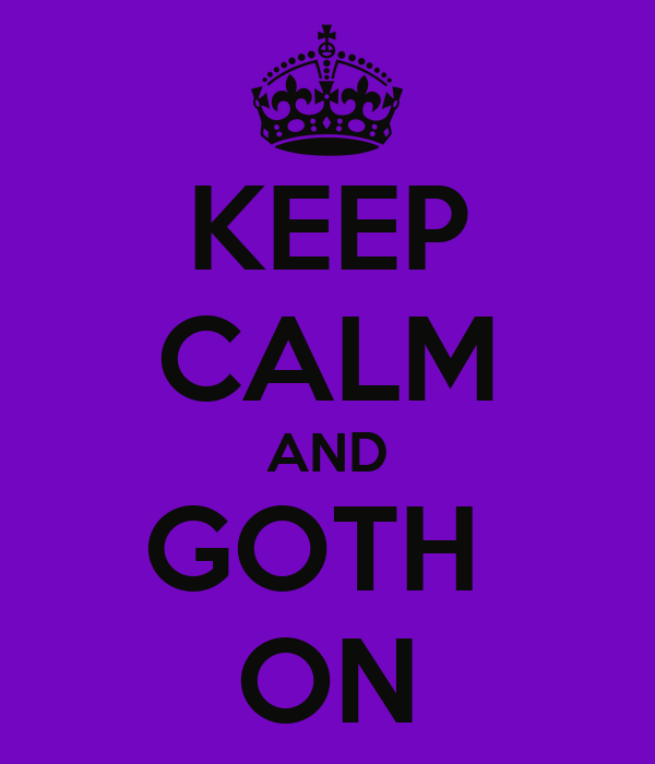 KEEP CALM AND GOTH  ON