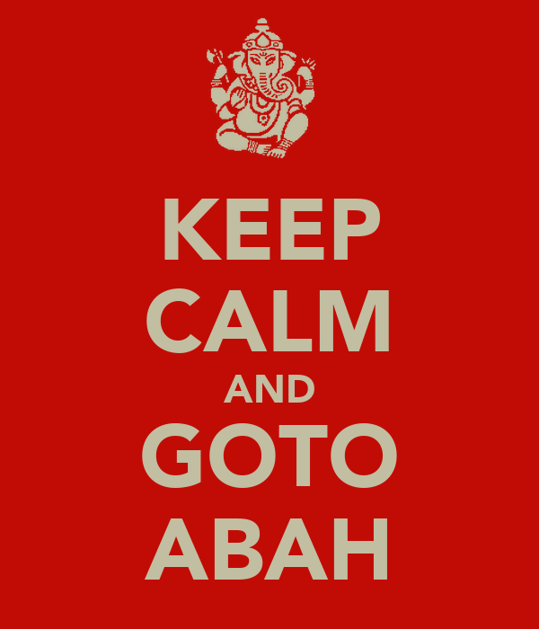 KEEP CALM AND GOTO ABAH
