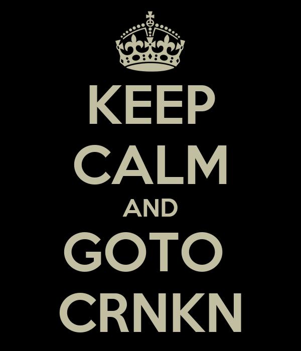 KEEP CALM AND GOTO  CRNKN