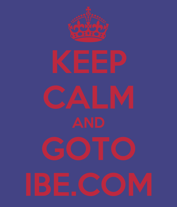 KEEP CALM AND GOTO IBE.COM