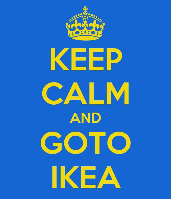 KEEP CALM AND GOTO IKEA