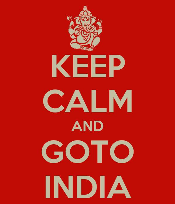 KEEP CALM AND GOTO INDIA