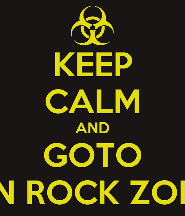 KEEP CALM AND GOTO ON ROCK ZONE