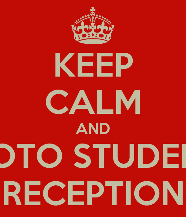 KEEP CALM AND GOTO STUDENT RECEPTION