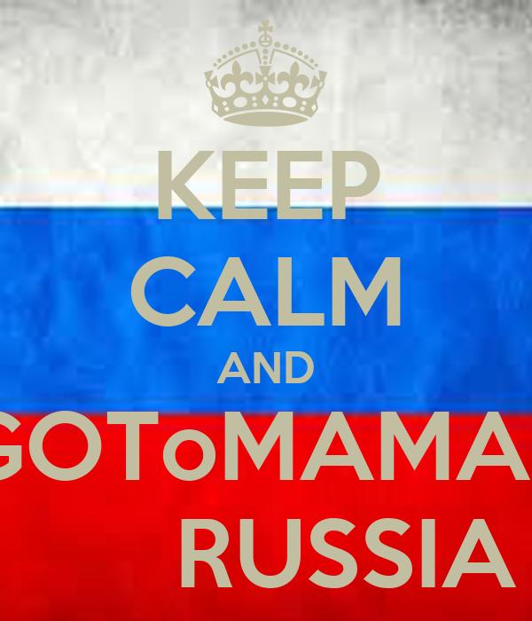 KEEP CALM AND GOToMAMA`       RUSSIA