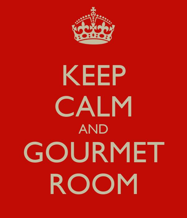 KEEP CALM AND GOURMET ROOM