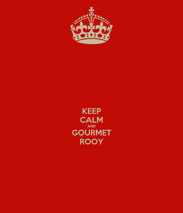 KEEP CALM AND GOURMET ROOY