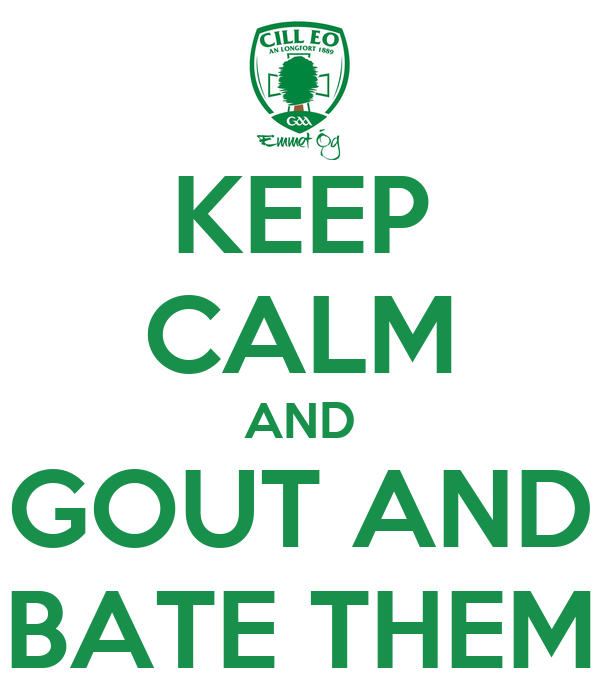 KEEP CALM AND GOUT AND BATE THEM