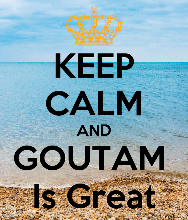 KEEP CALM AND GOUTAM  Is Great
