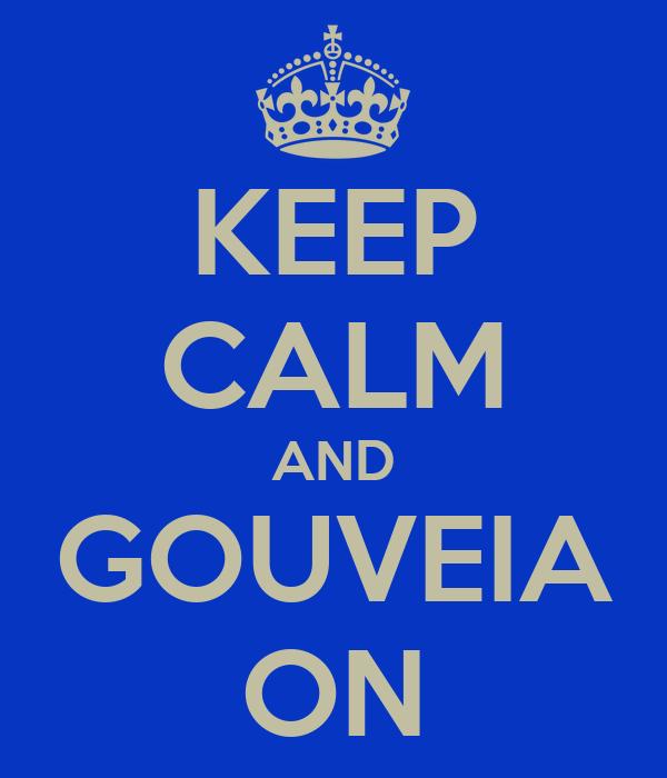KEEP CALM AND GOUVEIA ON