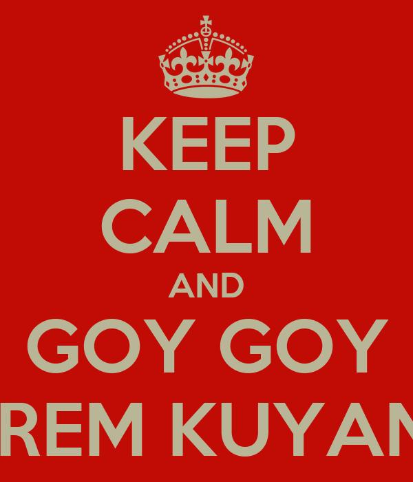 KEEP CALM AND GOY GOY İREM KUYAN