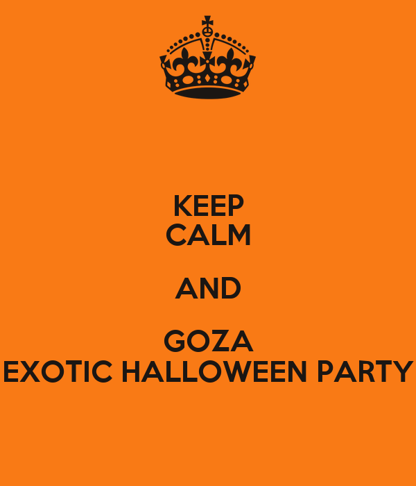 KEEP CALM AND GOZA EXOTIC HALLOWEEN PARTY