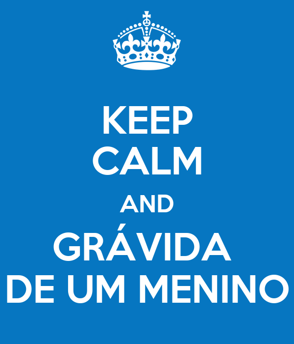 KEEP CALM AND GRÁVIDA  DE UM MENINO