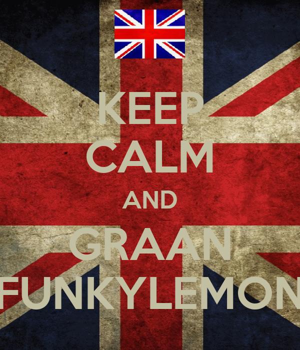 KEEP CALM AND GRAAN FUNKYLEMON
