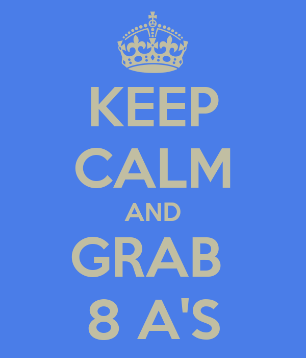 KEEP CALM AND GRAB  8 A'S