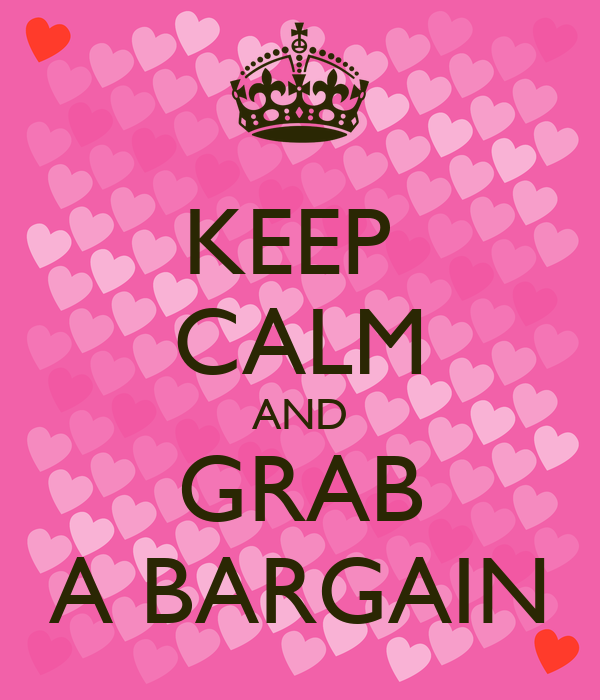 KEEP  CALM AND GRAB A BARGAIN