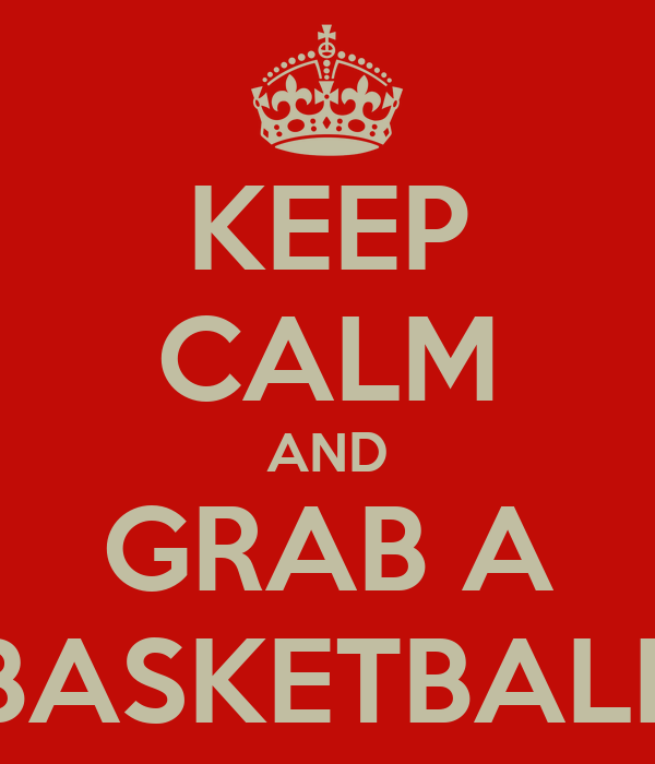 KEEP CALM AND GRAB A BASKETBALL