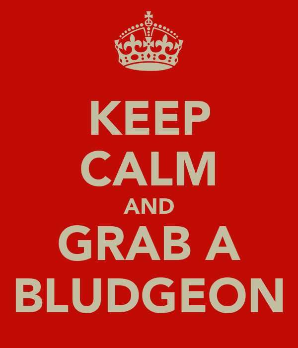 KEEP CALM AND GRAB A BLUDGEON