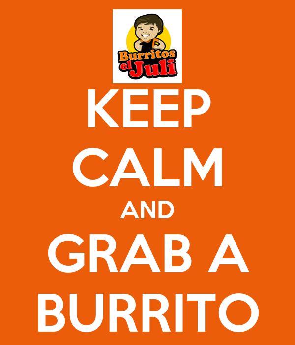 KEEP CALM AND GRAB A BURRITO