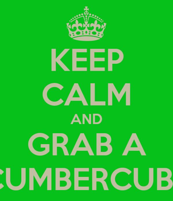 KEEP CALM AND GRAB A CUMBERCUBE