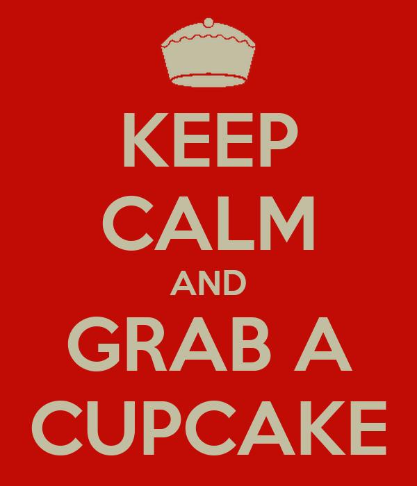 KEEP CALM AND GRAB A CUPCAKE