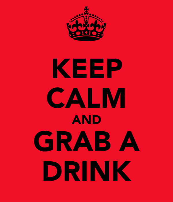KEEP CALM AND GRAB A DRINK