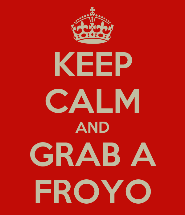 KEEP CALM AND GRAB A FROYO