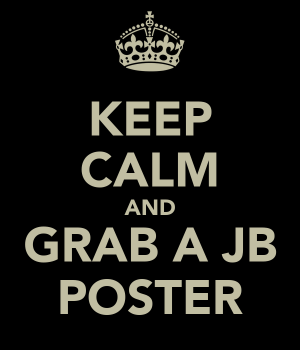 KEEP CALM AND GRAB A JB POSTER