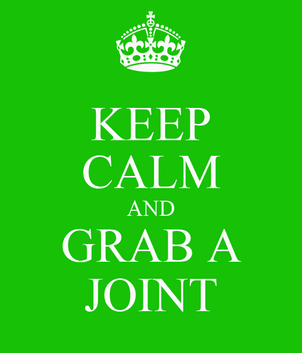 KEEP CALM AND GRAB A JOINT