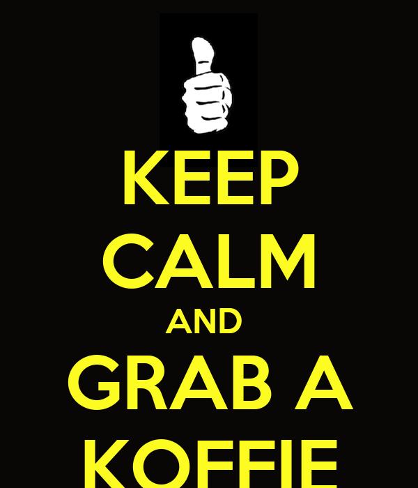 KEEP CALM AND  GRAB A KOFFIE