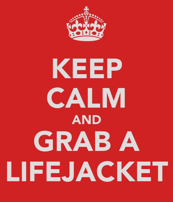 KEEP CALM AND GRAB A LIFEJACKET