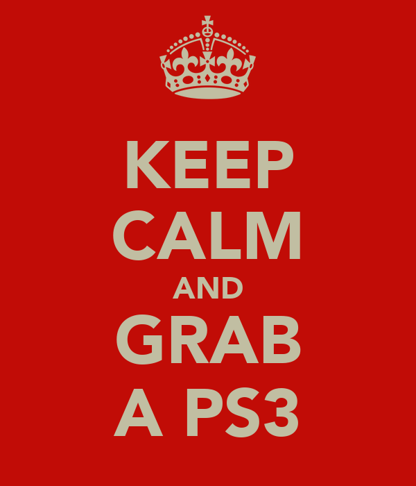 KEEP CALM AND GRAB A PS3