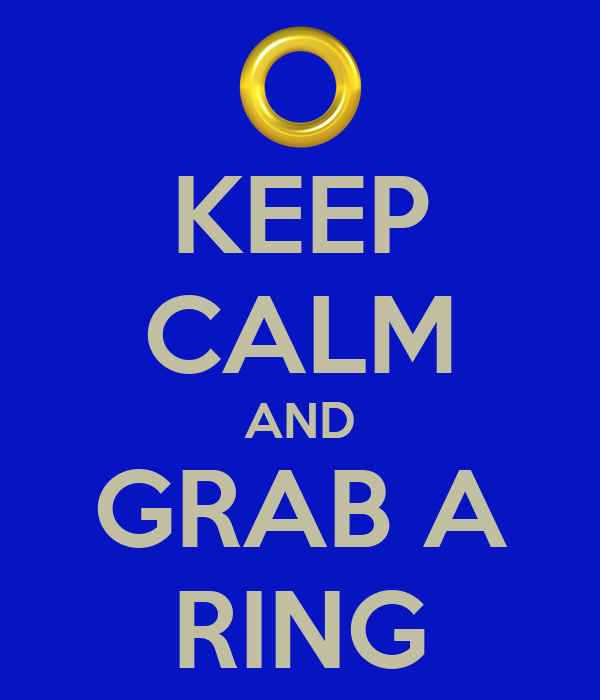 KEEP CALM AND GRAB A RING