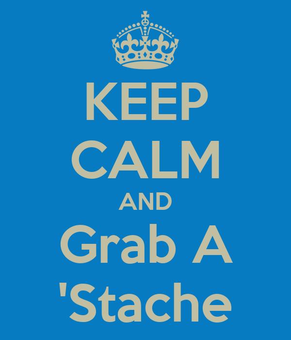 KEEP CALM AND Grab A 'Stache