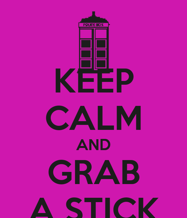 KEEP CALM AND GRAB A STICK