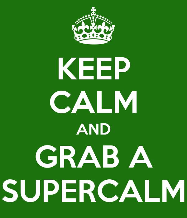 KEEP CALM AND GRAB A SUPERCALM