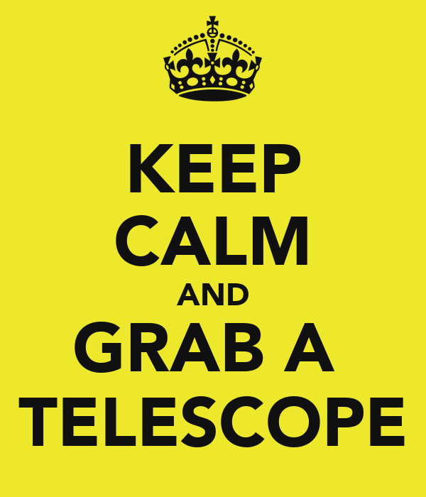 KEEP CALM AND GRAB A  TELESCOPE