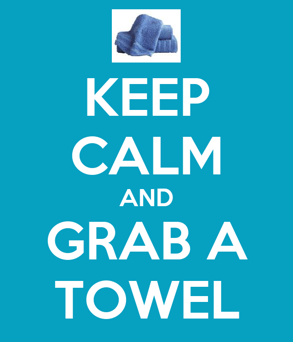 KEEP CALM AND GRAB A TOWEL