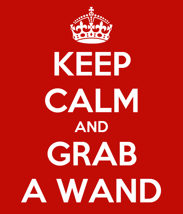 KEEP CALM AND GRAB A WAND