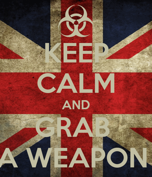 KEEP CALM AND GRAB  A WEAPON