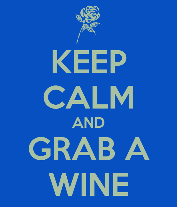 KEEP CALM AND GRAB A WINE