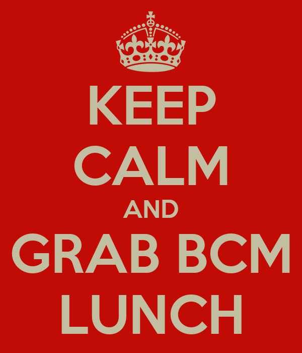 KEEP CALM AND GRAB BCM LUNCH