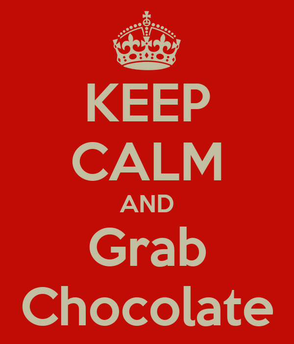 KEEP CALM AND Grab Chocolate