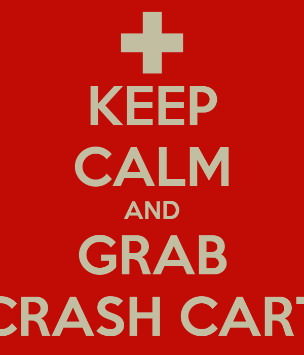 KEEP CALM AND GRAB CRASH CART