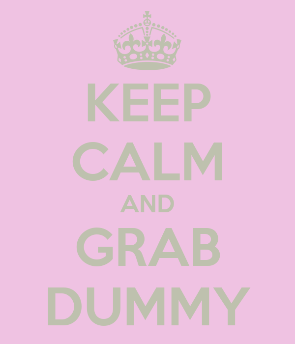 KEEP CALM AND GRAB DUMMY