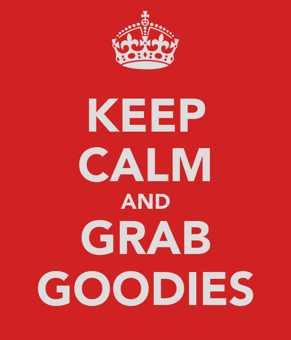 KEEP CALM AND GRAB GOODIES
