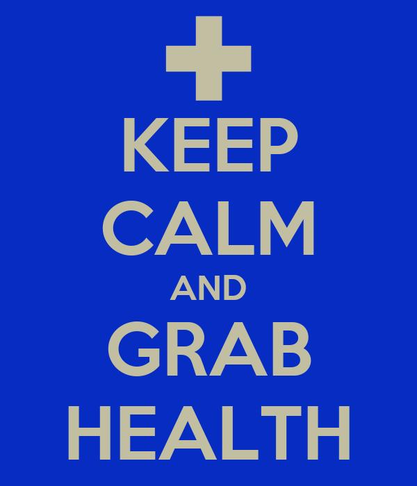 KEEP CALM AND GRAB HEALTH