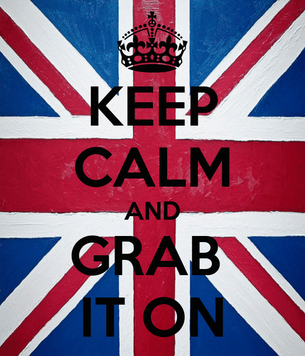 KEEP CALM AND GRAB  IT ON