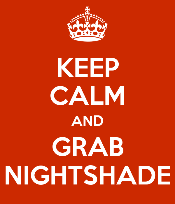 KEEP CALM AND GRAB NIGHTSHADE